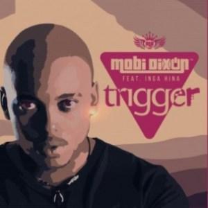 Mobi Dixon - Trigger Ft. Inga Hina